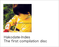 Hakodate-Indes  The first compilation disc